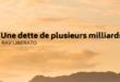 UNE DETTE DE PLUSIEURS MILLIARDS